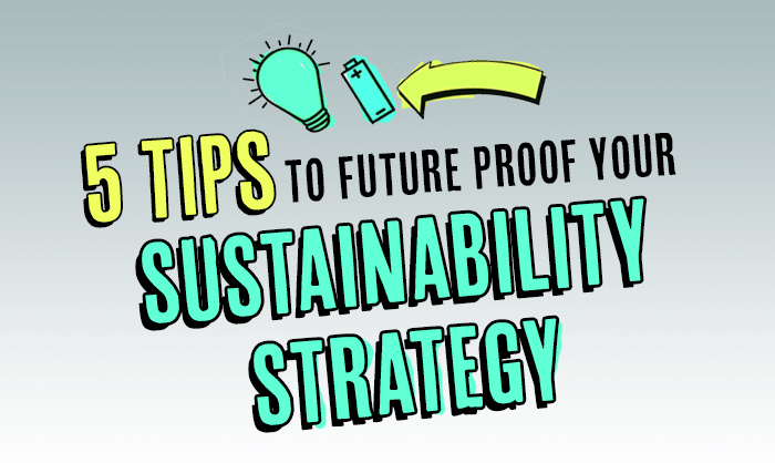 5 tips to future proof your sustainability strategy